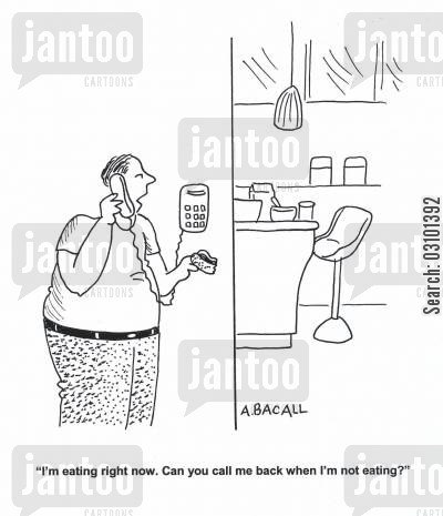telesalesman cartoon humor: 'I'm eating right now. Can you call me back when I'm not eating?'