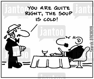 poor service cartoon humor: 'You are quite right, the soup is cold.'
