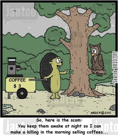 stimulants cartoon humor: 'So, here is the scam: You keep them awake at night so I can make a killing in the morning selling coffees...'