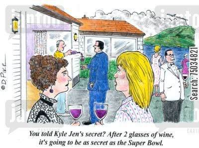 drunkenness cartoon humor: 'You told Kyle Jen's secret? After two glasses of wine, it's going to be as secret as the Super Bowl.'