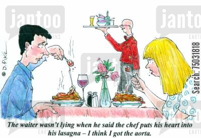 italian foods cartoon humor: 'The waiter wasn't lying when he said the chef puts his heart into his lasagna - I think I got the aorta.'