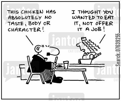 job offer cartoon humor: 'This chicken has absolutely no taste, body or character.' - 'I thought you wanted to eat it, not offer it a job.'