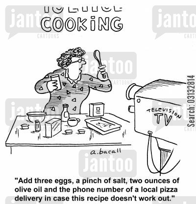 television cooks cartoon humor: 'Add three eggs, a pinch of salt, two ounces of olive oil and the phone number of a local pizza in delivery in case this recipe doesn't work out.'