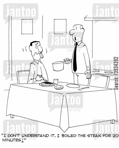overcook cartoon humor: 'I don't understand it. I boiled the steak for 20 minutes!'