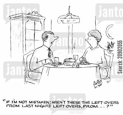left overs cartoon humor: 'If I'm not mistaken; aren't these the left-overs from last night's left-overs, from...'