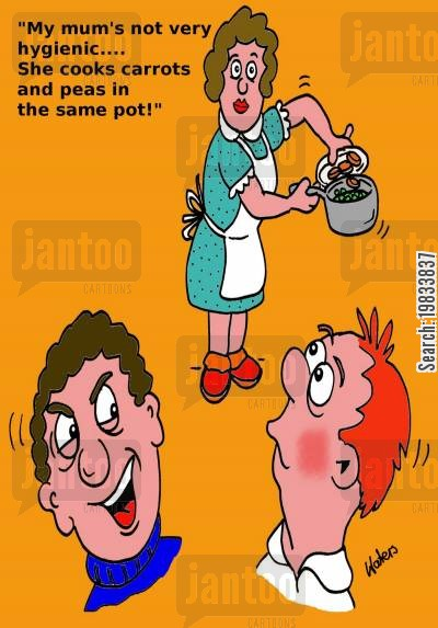 hygienic cartoon humor: 'My mum's not very hygienic... She cooks carrots and peas in the same pot!'