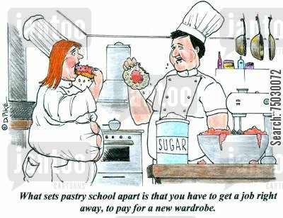 pastry schools cartoon humor: 'What sets pastry school apart is, you have to get a job right away, to pay for a new wardrobe.'