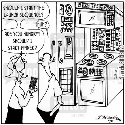 stoves cartoon humor: 'Should I start the launch sequence?' 'Excuse me.' 'You hungry? Should I start dinner?'