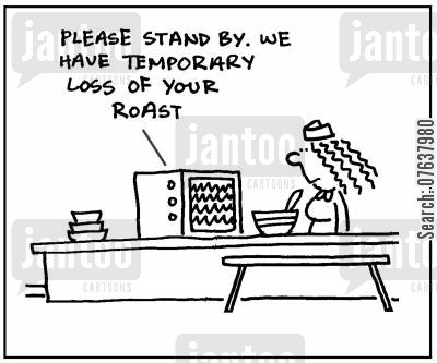 cooking disasters cartoon humor: 'Please stand by. We have temporary loss of your roast.'