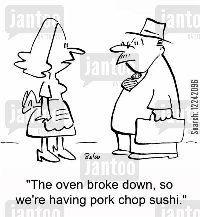 broken oven cartoon humor: 'The oven broke down, so we're having pork chop sushi.'