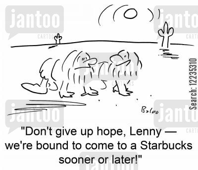 sand cartoon humor: 'Don't give up hope, Lenny - we're bound to come to a Starbucks sooner or later!'