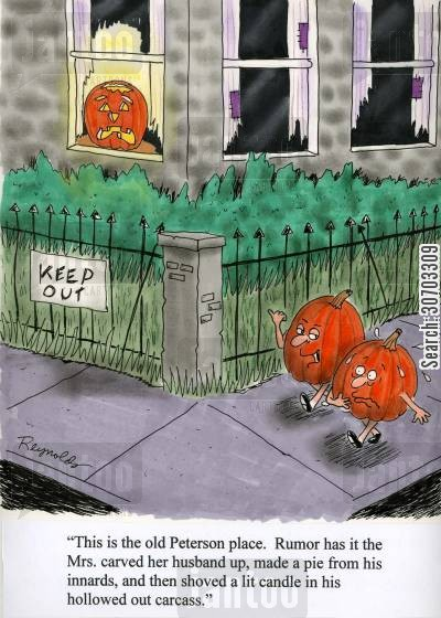 all hallows cartoon humor: 'This is the old Peterson place. Rumor has it the Mrs carved her husband up, made a pie from his innards, and then shoved a lit candle in his hollowed out carcass.'