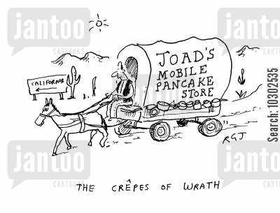 crepes cartoon humor: 'The crepes of wrath.' 'Joad's mobile pancake store.'