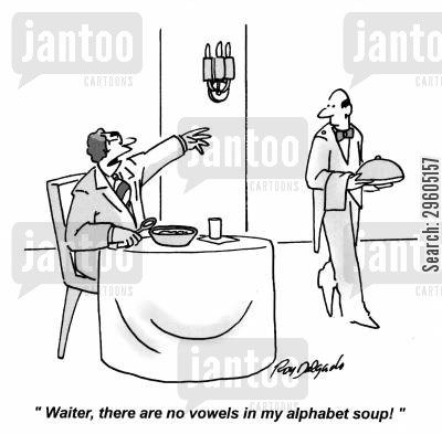 consonants cartoon humor: 'Waiter, there are no vowels in my alphabet soup!'