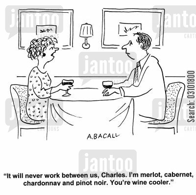 cabernet cartoon humor: 'It will never work between us, Charles. I'm merlot, cabernet, chardonnay and pinot noir. You're a wine cooler.'