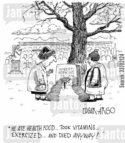 health food cartoon humor: 'He ate health food...took vitamins...exercised...and died anyway!'