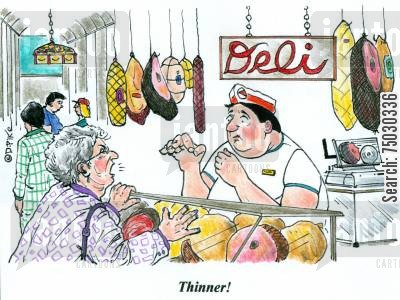 deli cartoon humor: 'Thinner!'