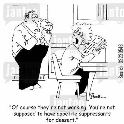 appetite suppressants cartoon humor: 'Of course they're not working. You're not supposed to have appetite suppressants for dessert.'