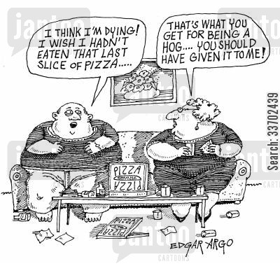 fatty food cartoon humor: 'I think I'm dying! I wish I hadn't eaten that last slice of pizza...'