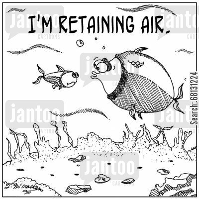 retaining water cartoon humor: I'm retaining air.