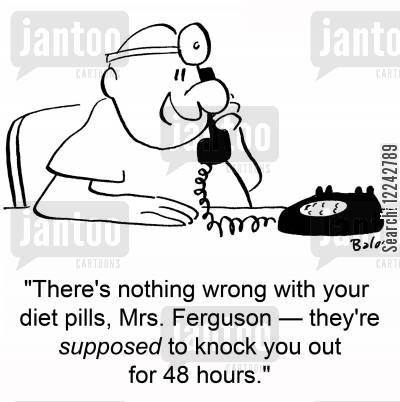 diet pills cartoon humor: 'There's nothing wrong with your diet pills, Mrs. Ferguson -- they're supposed to knock you out for 48 hours.'