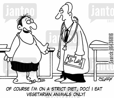 healthy diets cartoon humor: 'Of course I'm on a strict diet, doc! I eat vegetarian animals only!'