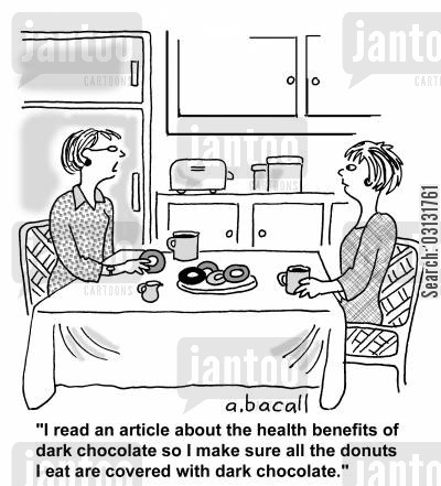 nutritionalist cartoon humor: I read an article about the health benefits of dark chocolate so I make sure all the donuts I eat are covered with dark chocolate.