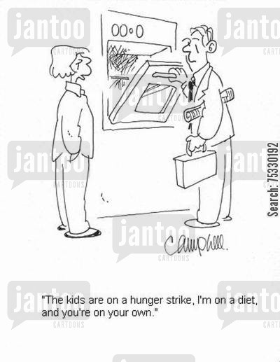 hunger strikes cartoon humor: 'The kids are on a hunger strike, I'm on a diet, and you're on your own.'