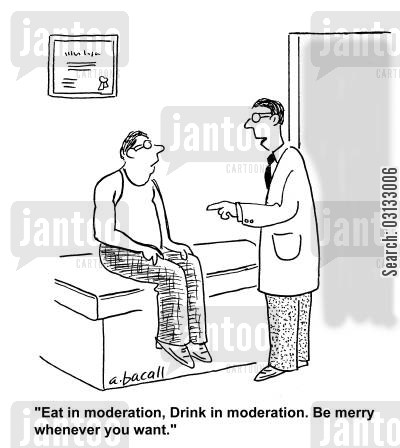 moderation cartoon humor: 'Eat in moderation, Drink in moderation. Be merry whenever you want.'