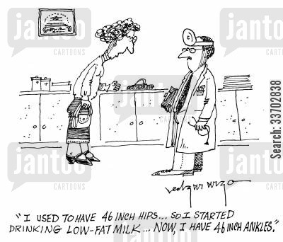 hips cartoon humor: 'I used to have 46 inch hips...so I started drinking low-fat milk...now, I have 46 inch ankles.'