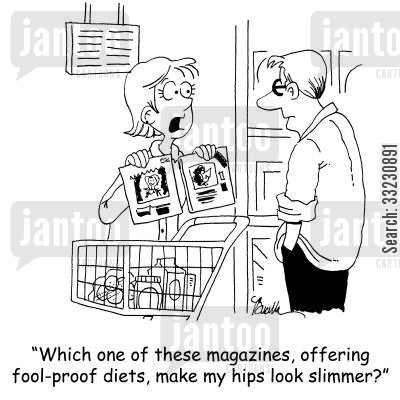 fool-proof diets cartoon humor: Which one of these magazines, offering fool-proof diets, make my hips look slimmer?