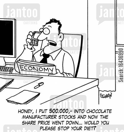 chocolate manufacturers cartoon humor: 'Honey, I put 500.000,- into chocolate manufacturer stocks and now the share price went down... would you please stop your diet?'
