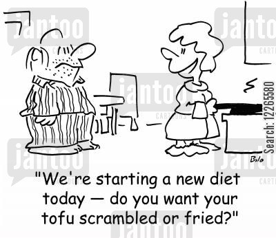 tofu cartoon humor: 'We're starting a new diet today -- do you want your tofu scrambled or fried?'
