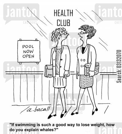 blubber cartoon humor: If swimming is such a good way to lose weight, how do you explain whales?