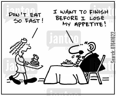hungry cartoon humor: 'Don't eat so fast.' - 'I want to finish before I lose my appetite.'