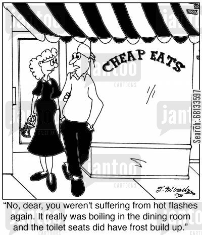 cheap joint cartoon humor: 'No, you weren't suffering from hot flashes again, dear. It really was boiling in the dining room and the toilet seats did have frost build up.'