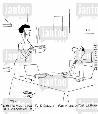 clean out cartoon humor: 'I hope you like it. I call it refrigerator cleanout casserole.'