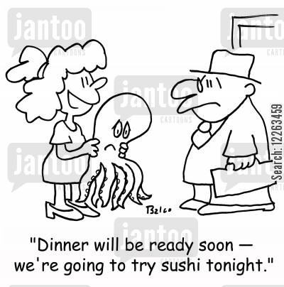 seafoods cartoon humor: 'Dinner will be ready soon - we're going to try sushi tonight.'