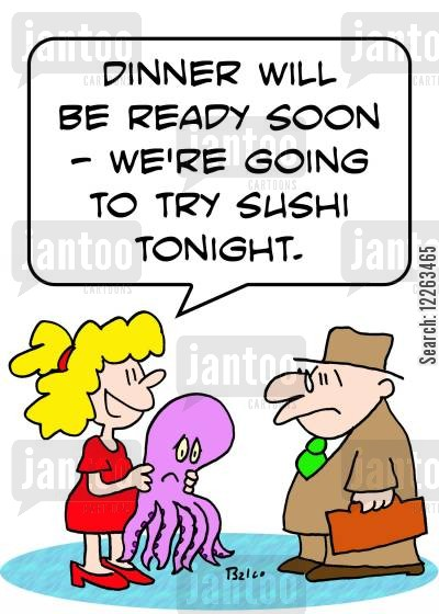 japanese food cartoon humor: 'Dinner will be ready soon - we're going to try sushi tonight.'