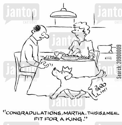 food quality cartoon humor: 'Congratulations, Martha. This is a meal fit for a king.'