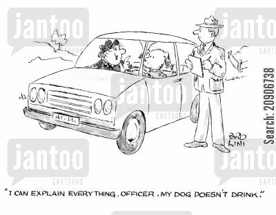 tipsy cartoon humor: 'I can explain everything, officer, my dog doesn't drink.'