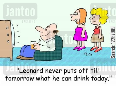 never put off till tomorrow what you can do today cartoon humor: 'Leonard never puts off till tomorrow what he can drink today.'