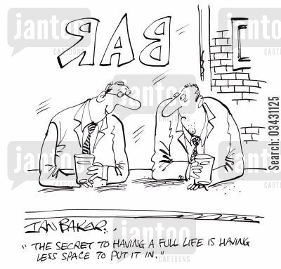 full life cartoon humor: 'The secret to having a full life is having less space to put it in.'
