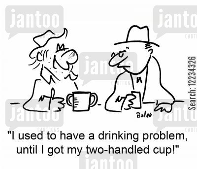 drinking problem cartoon humor: 'I used to have a drinking problem, until I got my two-handled cup!'