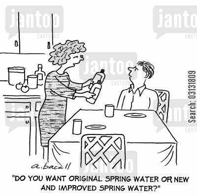 bottled water cartoon humor: Do you want original spring water or new and improved spring water?