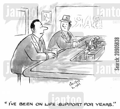 life support cartoon humor: 'I've been on life-support for years.'