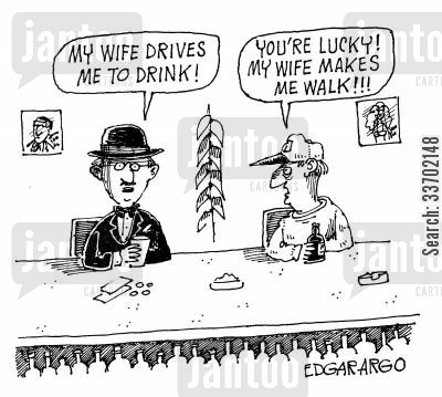 failed marriag cartoon humor: 'My wife drives me to drink' 'You're lucky! My wife makes me walk!'.