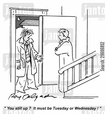 arrive cartoon humor: 'You still up? It must be Tuesday or Wednesday!'