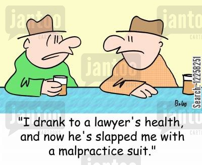 legal suit cartoon humor: 'I drank to a lawyer's health, and now he's slapped me with a malpractice suit.'