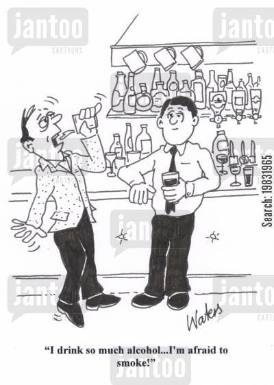 quitting smoking cartoon humor: 'I drink so much alcohol I'm afraid to smoke!'